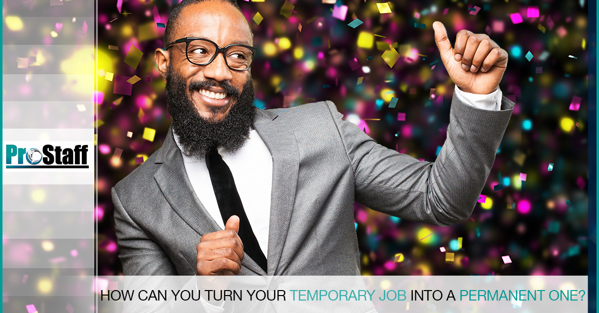how can you turn your temporary job into a permanent one